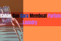 Cara Membuat Parfum Laundry Kiloan Dan Bahan Yang Di Butuhkan