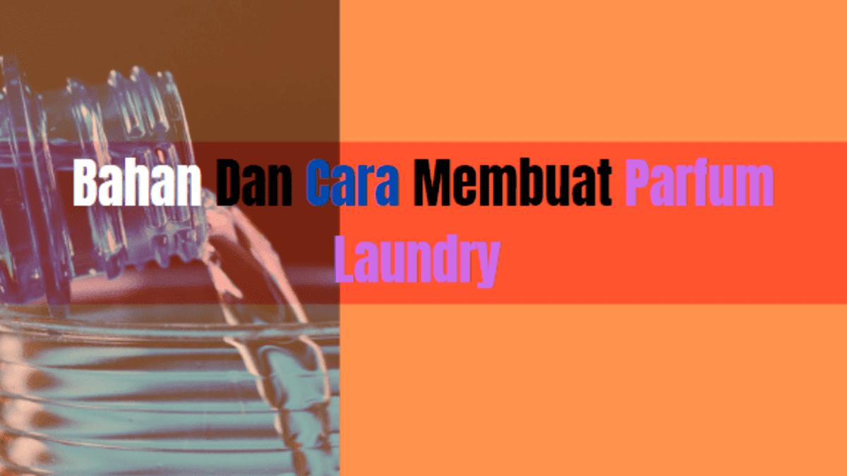 cara membuat parfum laundry kiloan