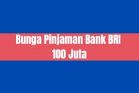 Bunga Pinjaman Bank BRI 100 juta, Mau tahu? Lihat Tabel Berikut !