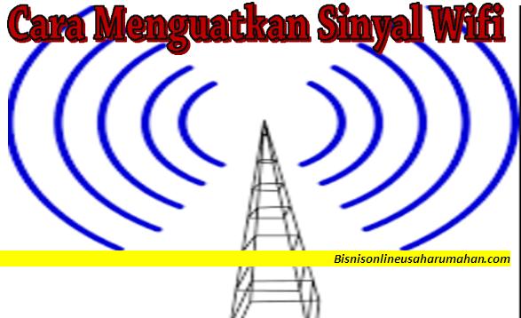 cara menguatkan sinyal wifi