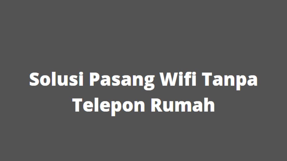 Pasang Wifi di Rumah Tanpa Telepon Rumah