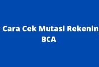 Cara Cek Mutasi Rekening BCA Di ATM, Mobile Dan IBanking