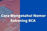 Cara Mengetahui Nomor Rekening BCA Tanpa Perlu ke Bank