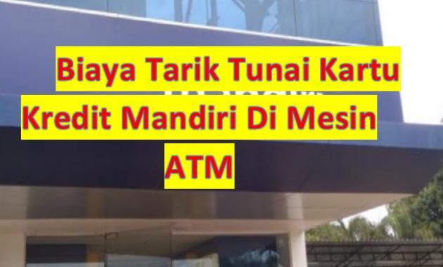 Berapa Biaya Tarik Tunai Kartu Kredit Mandiri Lewat ATM?