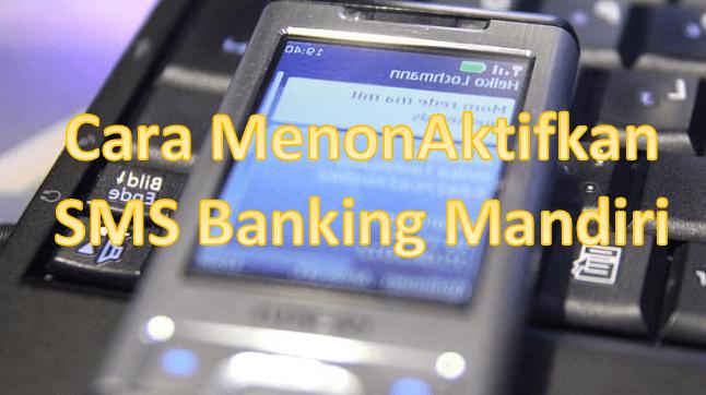 Cara Menonaktifkan SMS Banking Mandiri