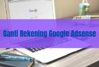 Mengganti Nomor Rekening Pada Google Adsense