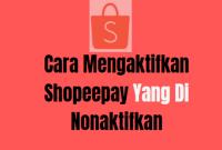 Cara Mengaktifkan Shopeepay Yang Dinonaktifkan