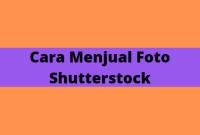 Cara Menjual Foto Di Shutterstock, Panduan Untuk Pemula