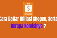 Cara Daftar Program Afiliasi Shopee Serta Berapa Komisinya ?