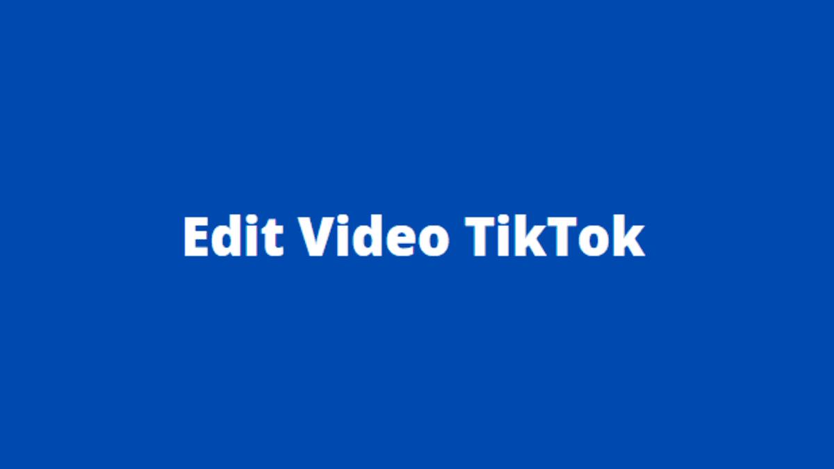 cara mengedit video tiktok yang sudah dipublikasikan