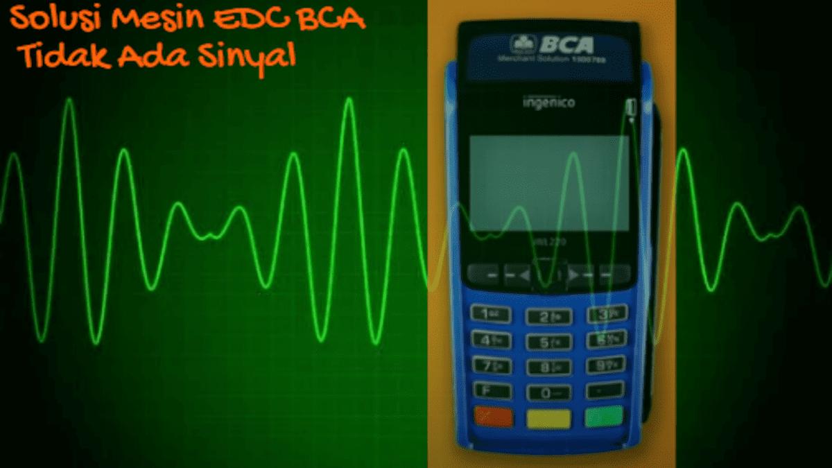 6 cara mengatasi mesin edc bca tidak ada sinyal
