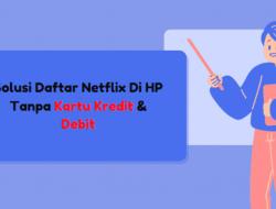 Solusi Daftar Netflix di HP Tanpa Kartu Kredit Dan Debit