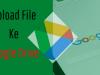 Cara Upload File di Google Drive Bahkan Tanpa Login & Bisa Di Download