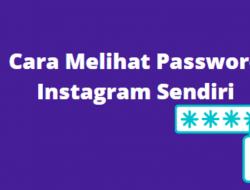 Lupa Password IG ? Berikut Cara Melihat Password Instagram Sendiri